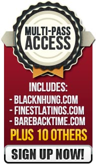 Multi-Pass Access Includes blacknhung.com, finestlatinos.com and barebacktime.com plus 10 others
